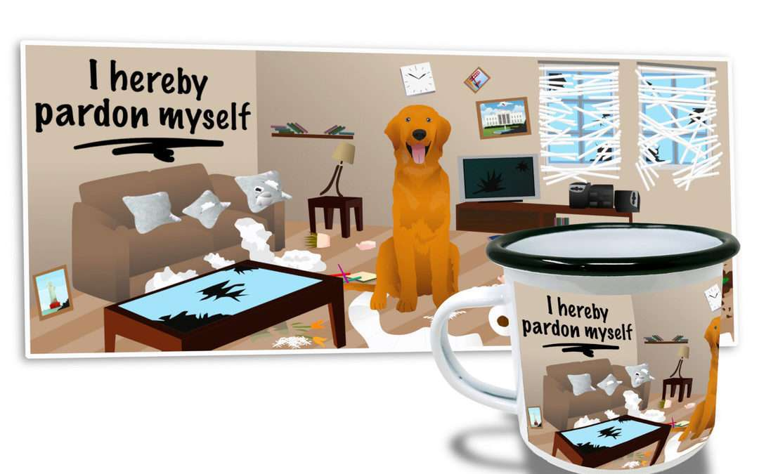"""Artwork of orange dog smiling after wrecking house beside mug with the image and text: """"I hereby pardon myself"""""""